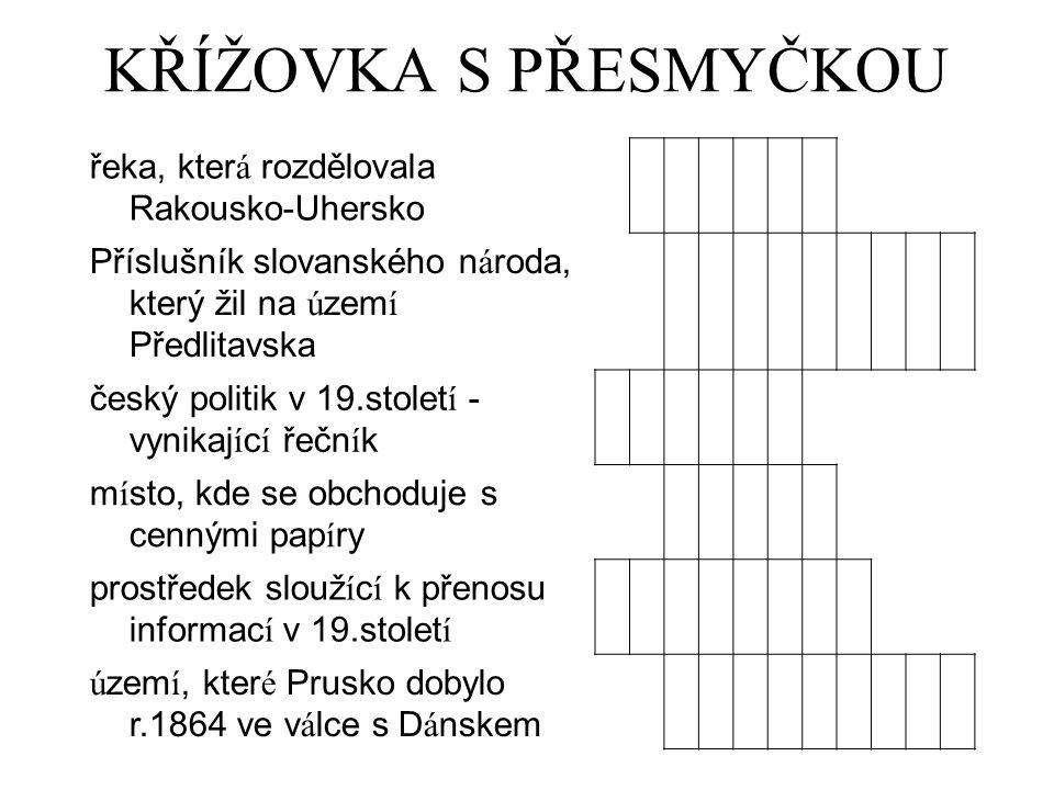 KŘÍŽOVKA S PŘESMYČKOU řeka, kter á rozdělovala Rakousko-Uhersko Příslušník slovanského n á roda, který žil na ú zem í Předlitavska český politik v 19.