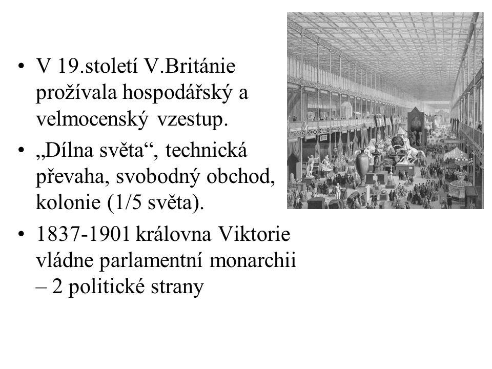 """V 19.století V.Británie prožívala hospodářský a velmocenský vzestup. """"Dílna světa"""", technická převaha, svobodný obchod, kolonie (1/5 světa). 1837-1901"""