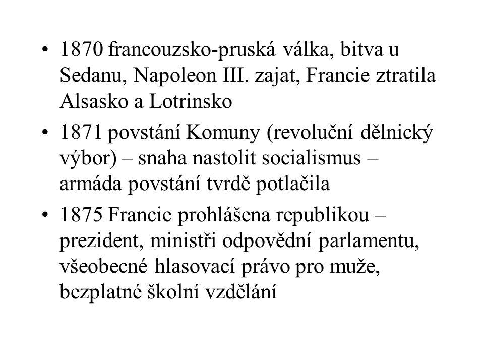 1870 francouzsko-pruská válka, bitva u Sedanu, Napoleon III. zajat, Francie ztratila Alsasko a Lotrinsko 1871 povstání Komuny (revoluční dělnický výbo