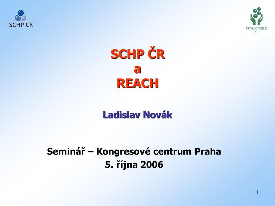 1 SCHP ČR a REACH Seminář – Kongresové centrum Praha 5. října 2006 RESPONSIBLE CARE Ladislav Novák