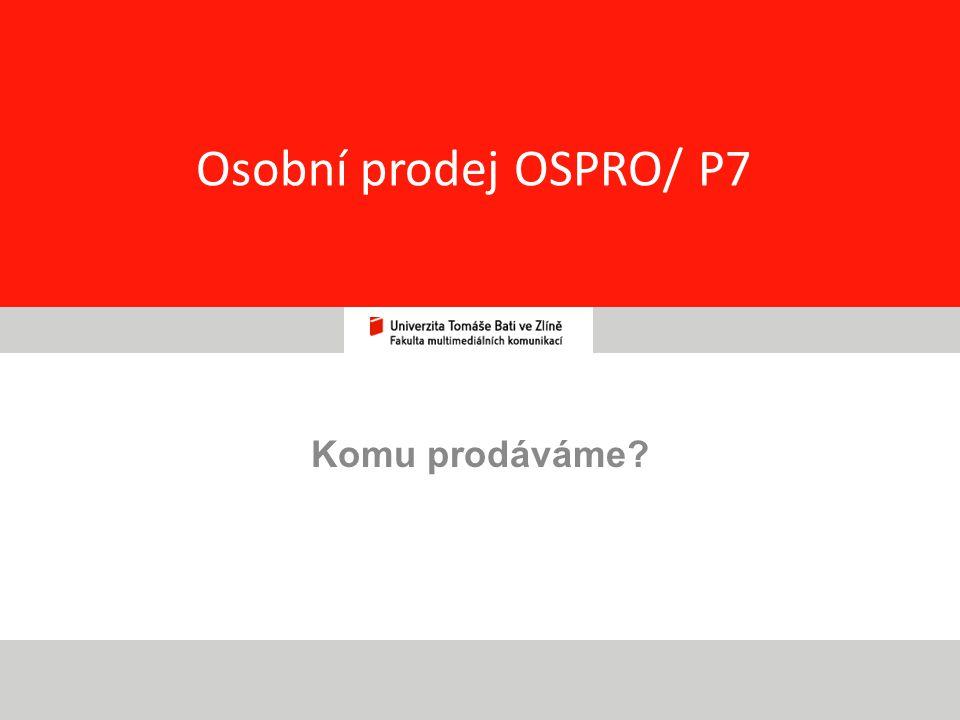 1 Osobní prodej OSPRO/ P7 Komu prodáváme?