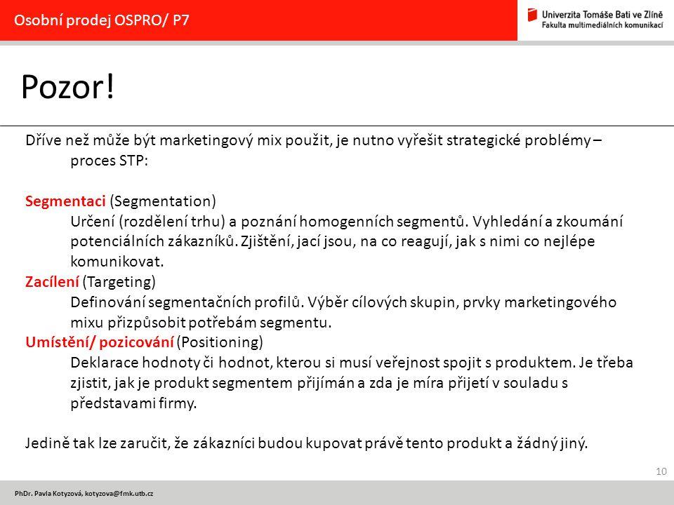 10 PhDr. Pavla Kotyzová, kotyzova@fmk.utb.cz Pozor! Osobní prodej OSPRO/ P7 Dříve než může být marketingový mix použit, je nutno vyřešit strategické p