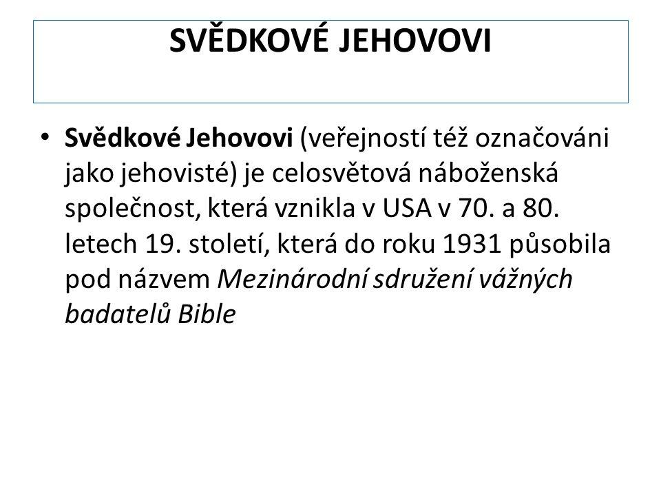 SVĚDKOVÉ JEHOVOVI Svědkové Jehovovi (veřejností též označováni jako jehovisté) je celosvětová náboženská společnost, která vznikla v USA v 70. a 80. l