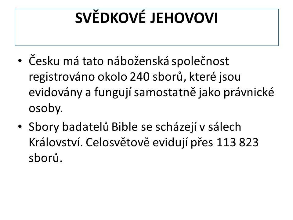 SVĚDKOVÉ JEHOVOVI Česku má tato náboženská společnost registrováno okolo 240 sborů, které jsou evidovány a fungují samostatně jako právnické osoby. Sb