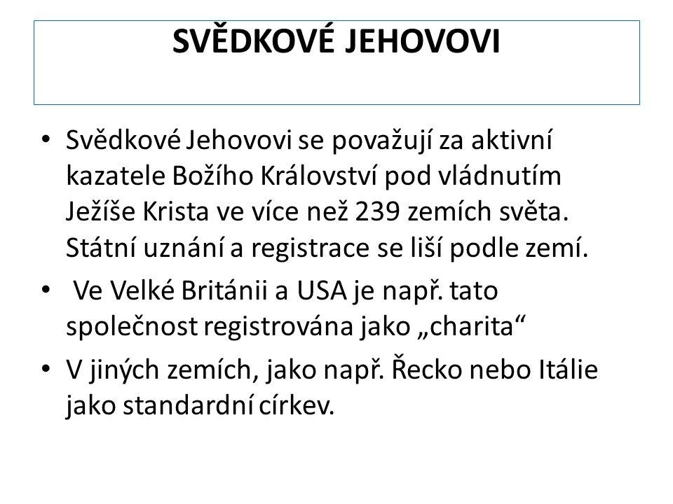 SVĚDKOVÉ JEHOVOVI Svědkové Jehovovi se považují za aktivní kazatele Božího Království pod vládnutím Ježíše Krista ve více než 239 zemích světa. Státní