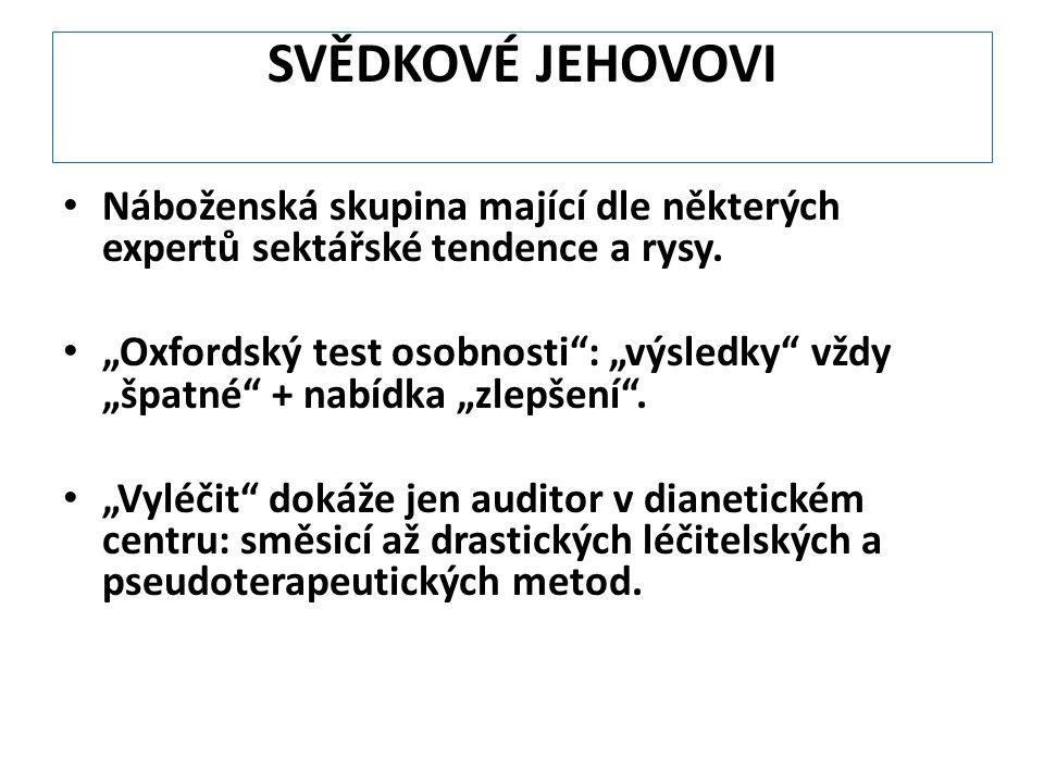 """SVĚDKOVÉ JEHOVOVI Náboženská skupina mající dle některých expertů sektářské tendence a rysy. """"Oxfordský test osobnosti"""": """"výsledky"""" vždy """"špatné"""" + na"""