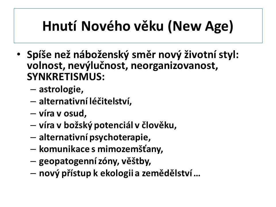 Hnutí Nového věku (New Age) Spíše než náboženský směr nový životní styl: volnost, nevýlučnost, neorganizovanost, SYNKRETISMUS: – astrologie, – alterna