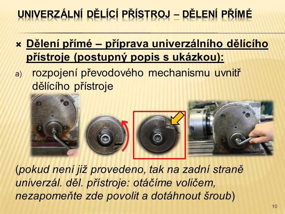  Dělení přímé – příprava univerzálního dělícího přístroje (postupný popis s ukázkou): a) rozpojení převodového mechanismu uvnitř dělícího přístroje (