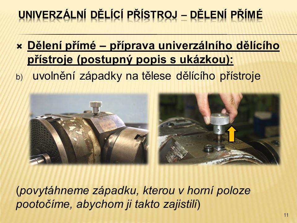  Dělení přímé – příprava univerzálního dělícího přístroje (postupný popis s ukázkou): b) uvolnění západky na tělese dělícího přístroje (povytáhneme z