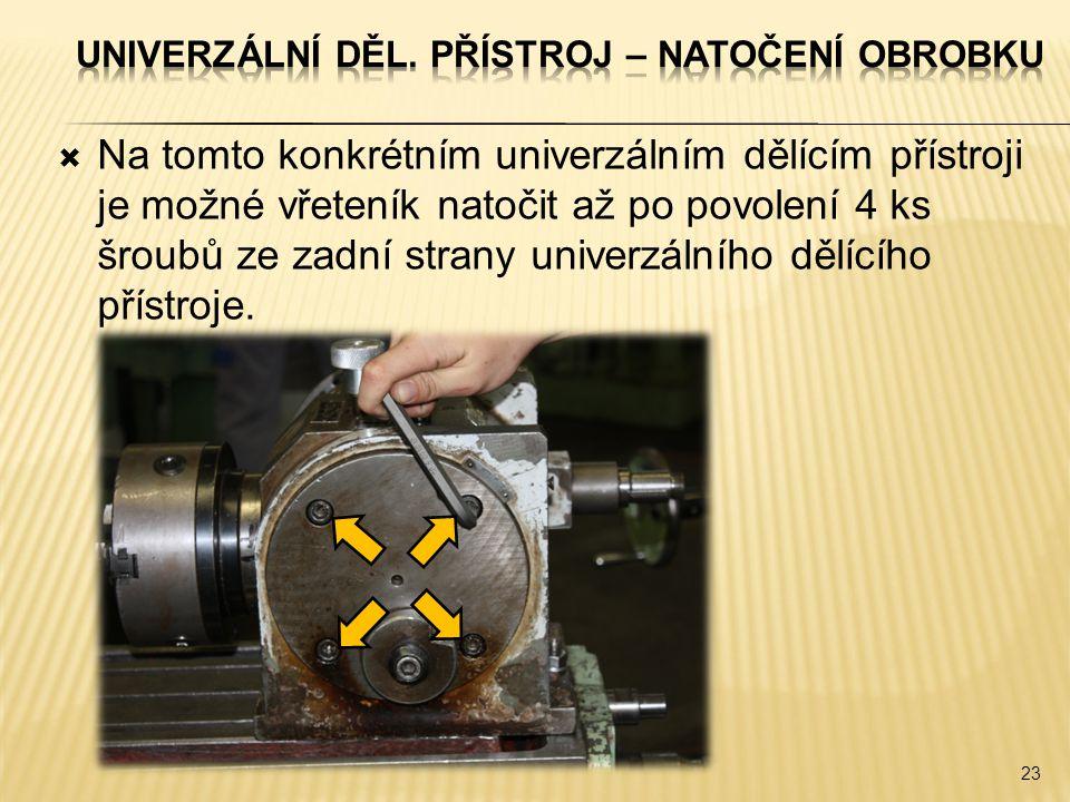  Na tomto konkrétním univerzálním dělícím přístroji je možné vřeteník natočit až po povolení 4 ks šroubů ze zadní strany univerzálního dělícího přístroje.