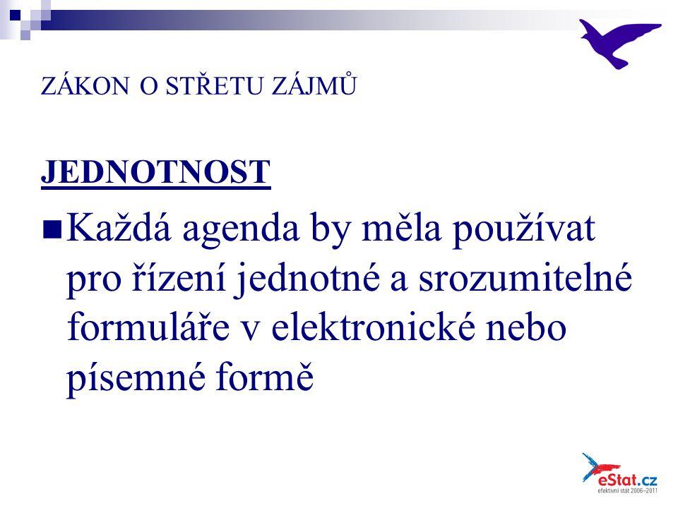 ZÁKON O STŘETU ZÁJMŮ JEDNOTNOST Každá agenda by měla používat pro řízení jednotné a srozumitelné formuláře v elektronické nebo písemné formě