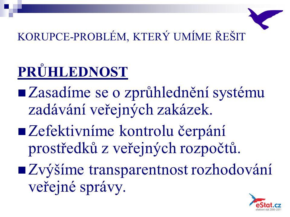 KORUPCE-PROBLÉM, KTERÝ UMÍME ŘEŠIT PRŮHLEDNOST Zasadíme se o zprůhlednění systému zadávání veřejných zakázek.