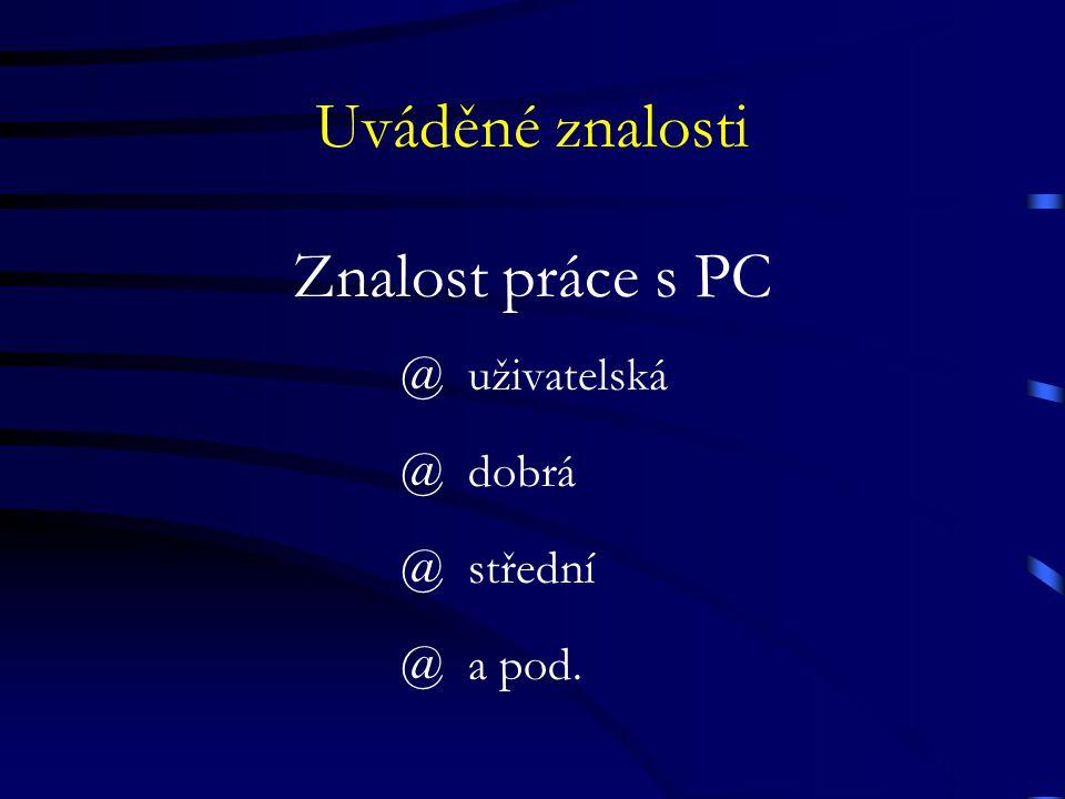 Uváděné znalosti Znalost práce s PC @uživatelská @dobrá @střední @a pod.