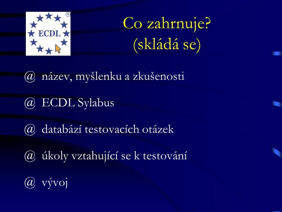 Co zahrnuje? (skládá se) @ název, myšlenku a zkušenosti @ ECDL Sylabus @ databází testovacích otázek @ úkoly vztahující se k testování @ vývoj