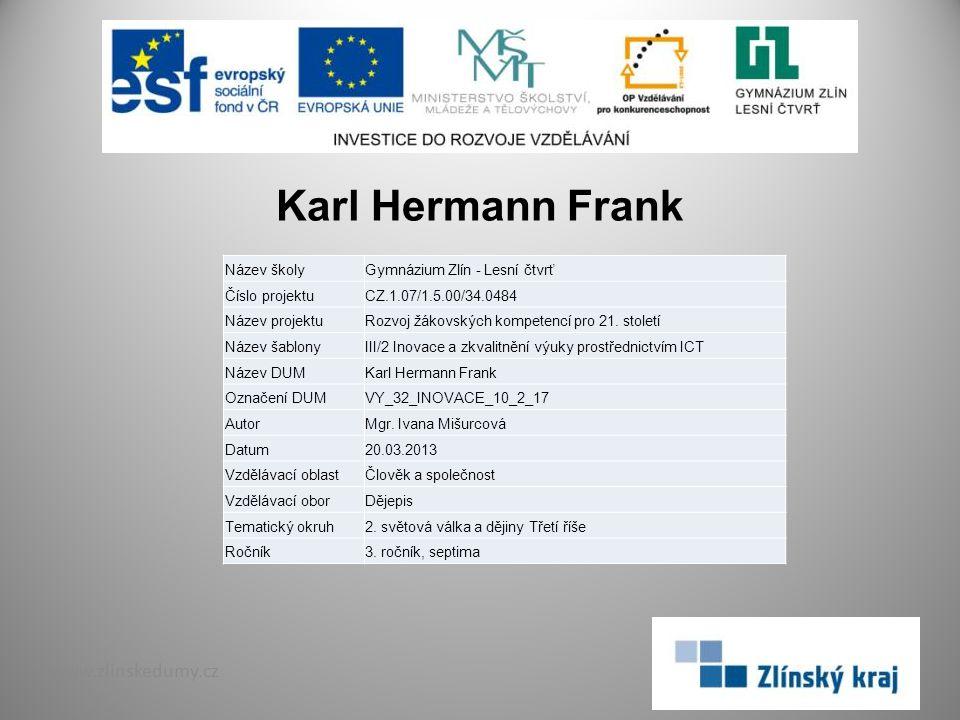 Karl Hermann Frank www.zlinskedumy.cz Název školyGymnázium Zlín - Lesní čtvrť Číslo projektuCZ.1.07/1.5.00/34.0484 Název projektuRozvoj žákovských kom