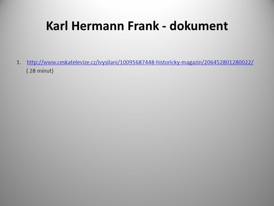 Karl Hermann Frank - dokument 1.http://www.ceskatelevize.cz/ivysilani/10095687448-historicky-magazin/206452801280022/http://www.ceskatelevize.cz/ivysi