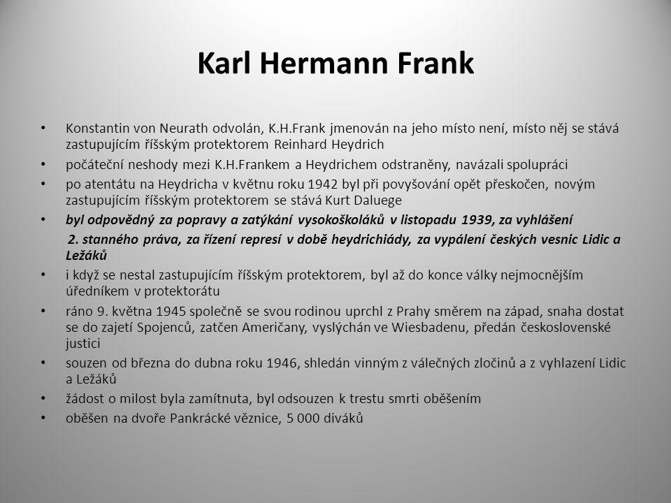 Karl Hermann Frank Konstantin von Neurath odvolán, K.H.Frank jmenován na jeho místo není, místo něj se stává zastupujícím říšským protektorem Reinhard