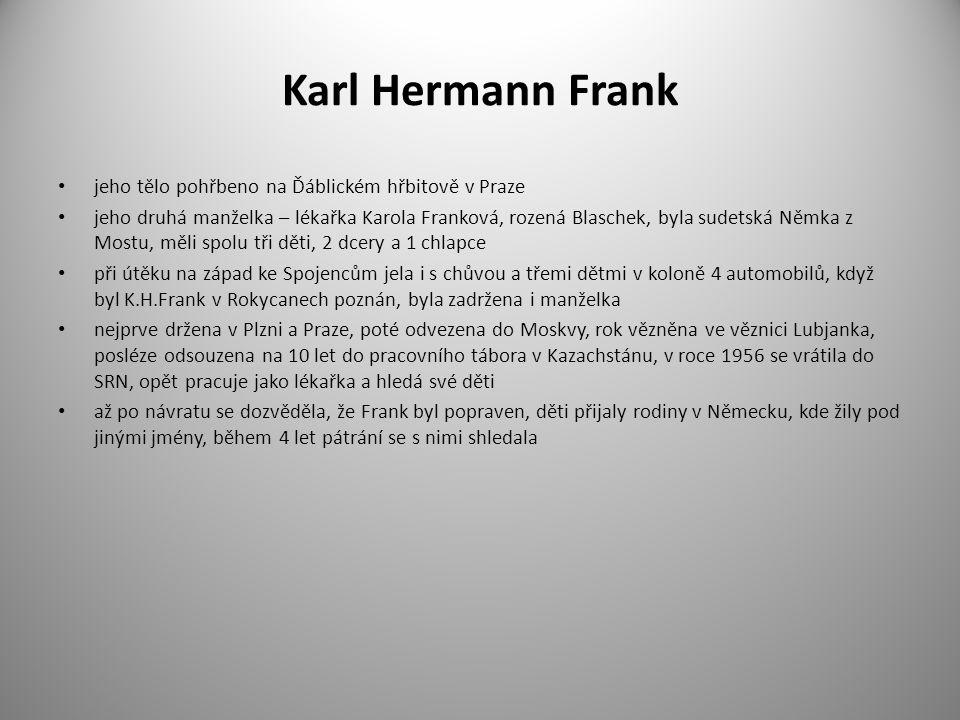 Karl Hermann Frank jeho tělo pohřbeno na Ďáblickém hřbitově v Praze jeho druhá manželka – lékařka Karola Franková, rozená Blaschek, byla sudetská Němk