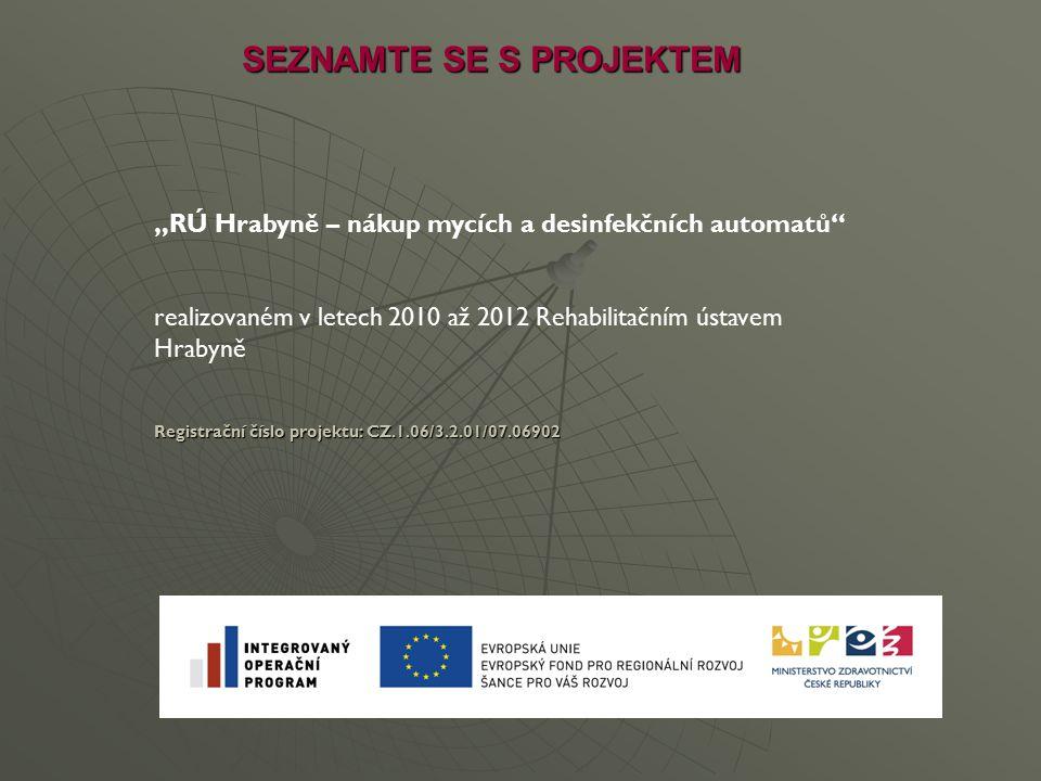"""SEZNAMTE SE S PROJEKTEM """"RÚ Hrabyně – nákup mycích a desinfekčních automatů"""" realizovaném v letech 2010 až 2012 Rehabilitačním ústavem Hrabyně Registr"""