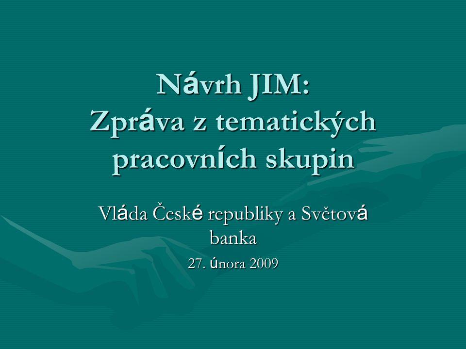 N á vrh JIM: Zpr á va z tematických pracovn í ch skupin Vl á da Česk é republiky a Světov á banka 27.