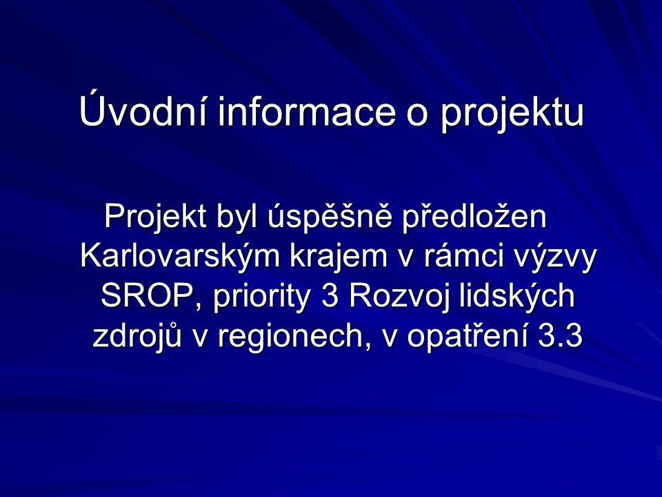 Úvodní informace o projektu Projekt byl úspěšně předložen Karlovarským krajem v rámci výzvy SROP, priority 3 Rozvoj lidských zdrojů v regionech, v opatření 3.3