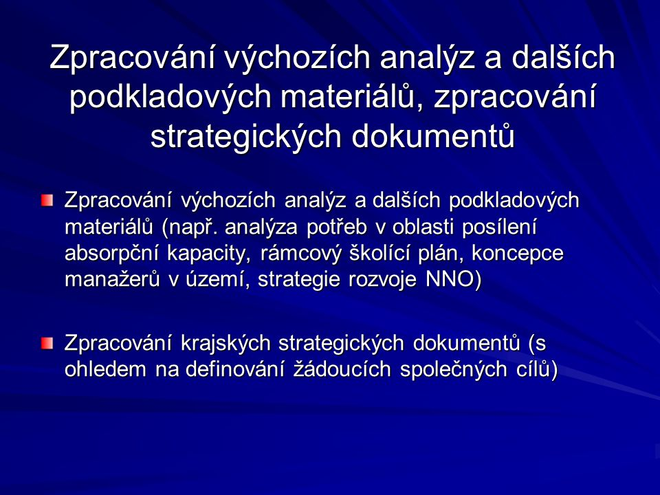 Zpracování výchozích analýz a dalších podkladových materiálů, zpracování strategických dokumentů Zpracování výchozích analýz a dalších podkladových materiálů (např.