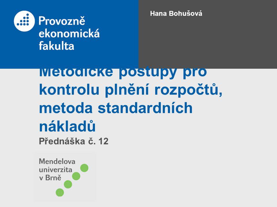 Metodické postupy pro kontrolu plnění rozpočtů, metoda standardních nákladů Přednáška č. 12 Hana Bohušová