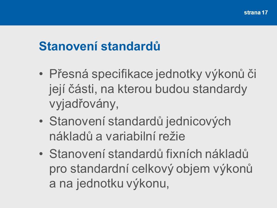 Stanovení standardů Přesná specifikace jednotky výkonů či její části, na kterou budou standardy vyjadřovány, Stanovení standardů jednicových nákladů a