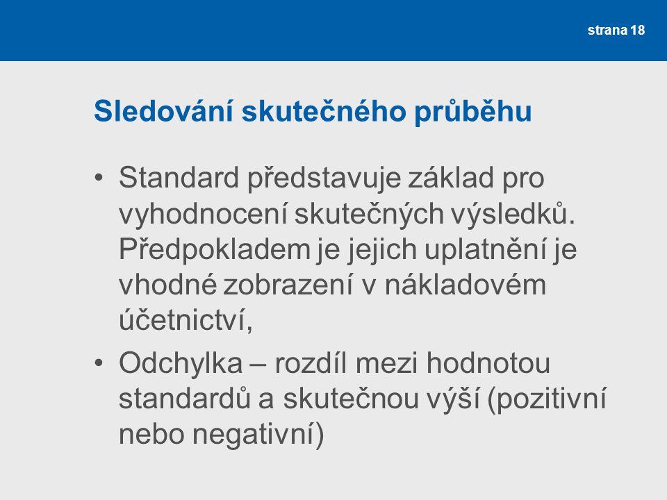 Sledování skutečného průběhu Standard představuje základ pro vyhodnocení skutečných výsledků. Předpokladem je jejich uplatnění je vhodné zobrazení v n