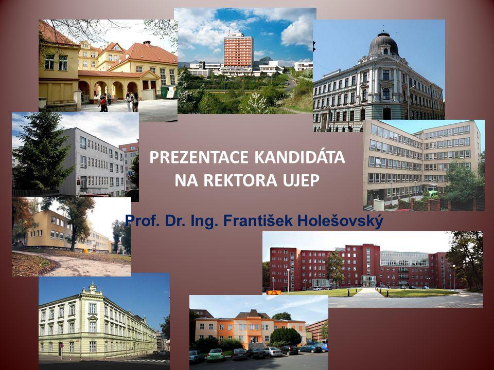 PREZENTACE KANDIDÁTA NA REKTORA UJEP Prof. Dr. Ing. František Holešovský