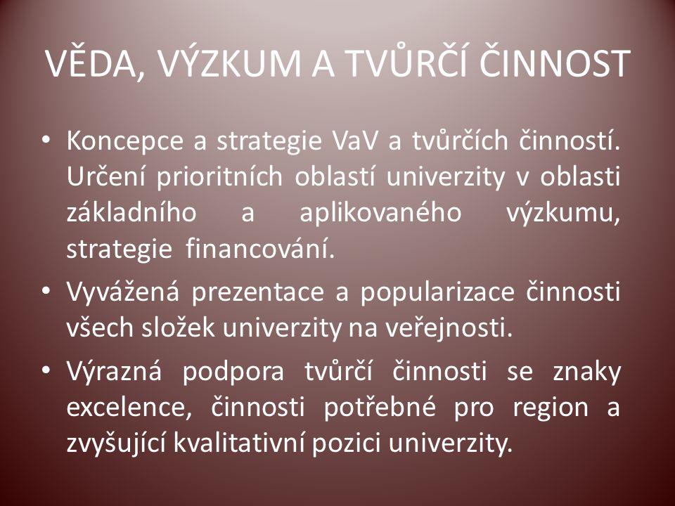 VĚDA, VÝZKUM A TVŮRČÍ ČINNOST Koncepce a strategie VaV a tvůrčích činností. Určení prioritních oblastí univerzity v oblasti základního a aplikovaného