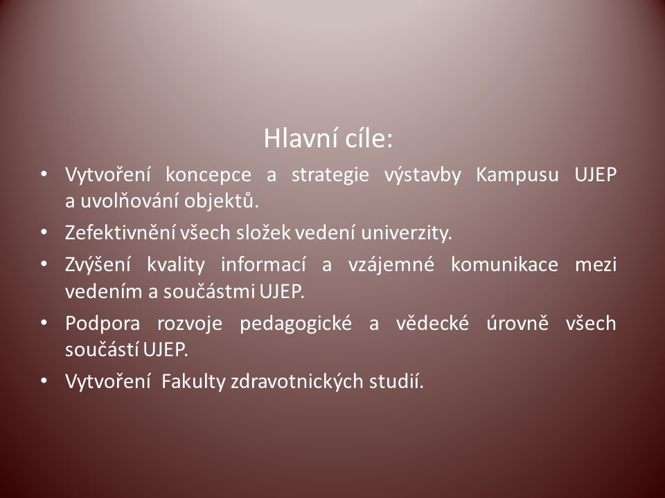 Hlavní cíle: Vytvoření koncepce a strategie výstavby Kampusu UJEP a uvolňování objektů. Zefektivnění všech složek vedení univerzity. Zvýšení kvality i
