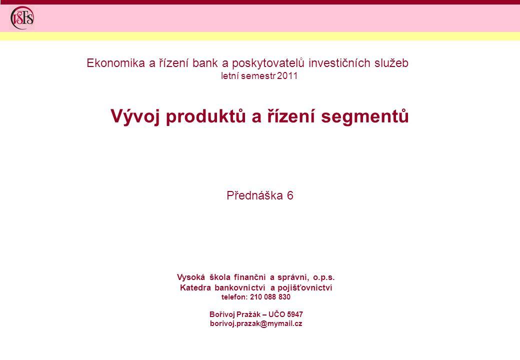 Vývoj produktů a řízení segmentů Přednáška 6 Vysoká škola finanční a správní, o.p.s.