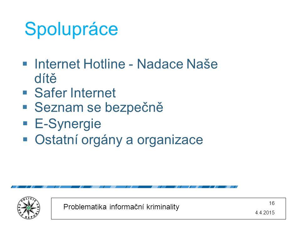 4.4.2015 16 Problematika informační kriminality Spolupráce  Internet Hotline - Nadace Naše dítě  Safer Internet  Seznam se bezpečně  E-Synergie 