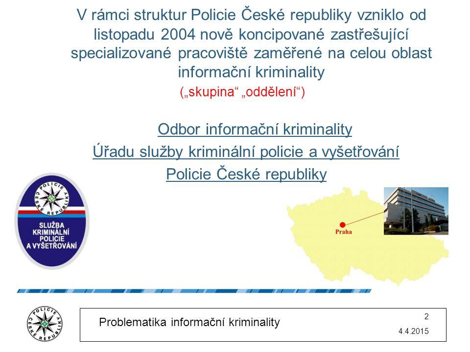 4.4.2015 3 Problematika informační kriminality Informační kriminalita  Kriminalita využívající (jako nástroj) nebo směřující (jako cíl) na moderní informační a komunikační (nejčastěji tzv.