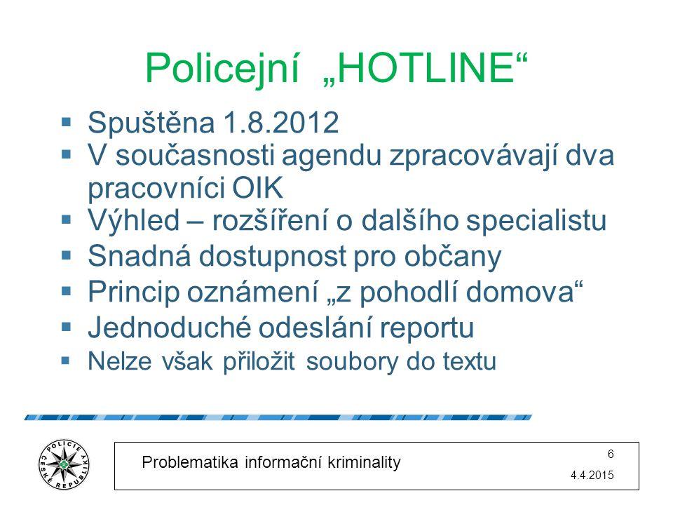"""4.4.2015 6 Problematika informační kriminality Policejní """"HOTLINE""""  Spuštěna 1.8.2012  V současnosti agendu zpracovávají dva pracovníci OIK  Výhled"""
