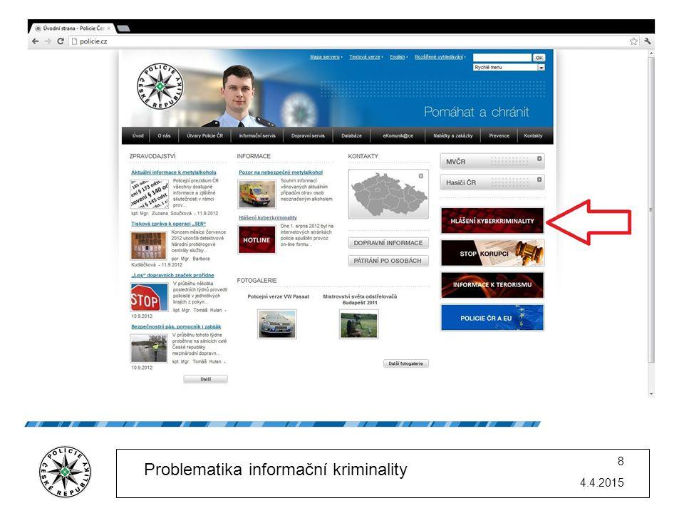 4.4.2015 9 Problematika informační kriminality R O Z H R A N Í Umístěno na Internetových stránkách policie.cz