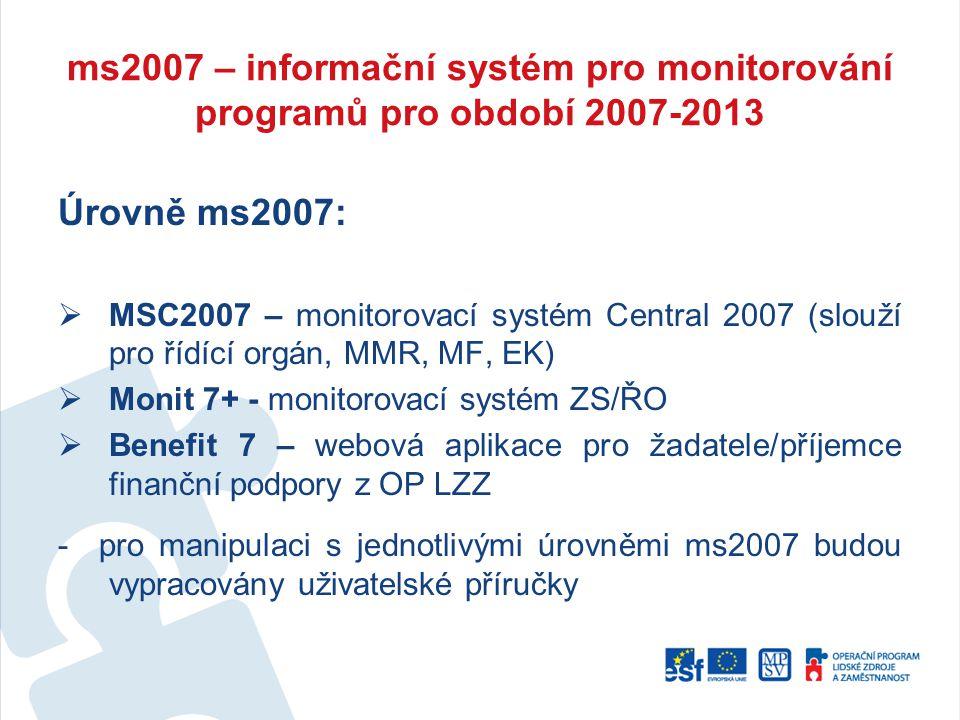 ms2007 – informační systém pro monitorování programů pro období 2007-2013 Úrovně ms2007:  MSC2007 – monitorovací systém Central 2007 (slouží pro řídí