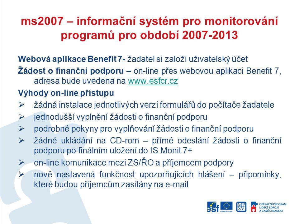 ms2007 – informační systém pro monitorování programů pro období 2007-2013 Webová aplikace Benefit 7- žadatel si založí uživatelský účet Žádost o finan
