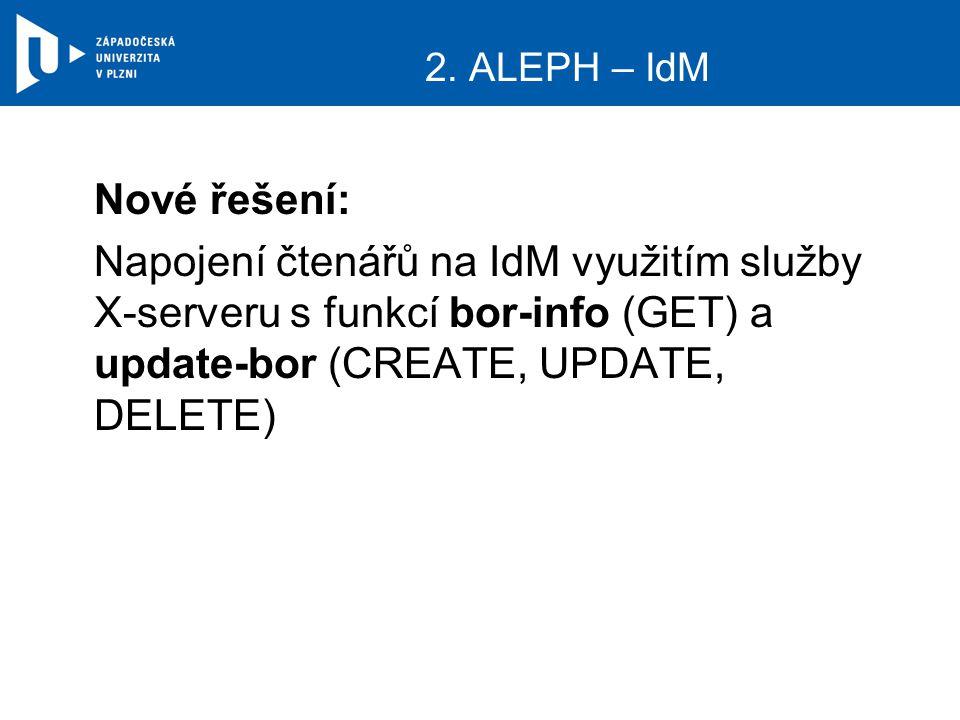 2. ALEPH – IdM Nové řešení: Napojení čtenářů na IdM využitím služby X-serveru s funkcí bor-info (GET) a update-bor (CREATE, UPDATE, DELETE)