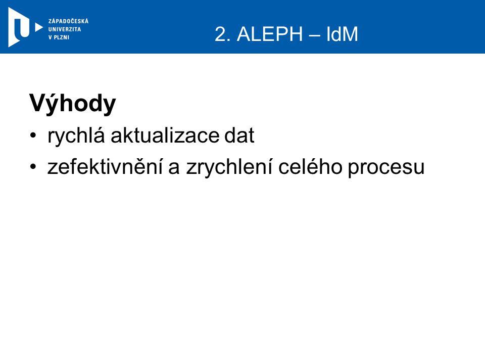 2. ALEPH – IdM Výhody rychlá aktualizace dat zefektivnění a zrychlení celého procesu