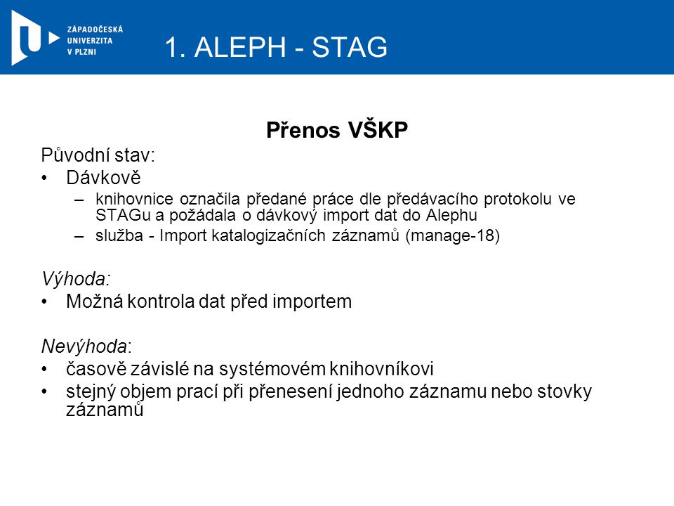 1. ALEPH - STAG Přenos VŠKP Původní stav: Dávkově –knihovnice označila předané práce dle předávacího protokolu ve STAGu a požádala o dávkový import da