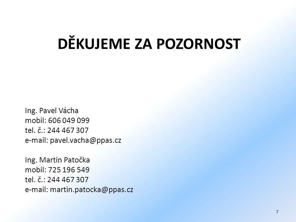 Ing. Pavel Vácha mobil: 606 049 099 tel. č.: 244 467 307 e-mail: pavel.vacha@ppas.cz Ing. Martin Patočka mobil: 725 196 549 tel. č.: 244 467 307 e-mai