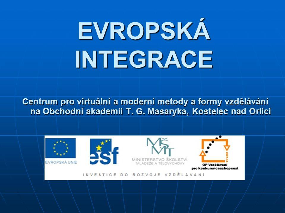 EVROPSKÁ INTEGRACE Centrum pro virtuální a moderní metody a formy vzdělávání na Obchodní akademii T. G. Masaryka, Kostelec nad Orlicí