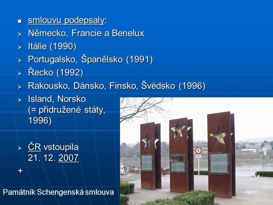 smlouvu podepsaly: smlouvu podepsaly:  Německo, Francie a Benelux  Itálie (1990)  Portugalsko, Španělsko (1991)  Řecko (1992)  Rakousko, Dánsko,