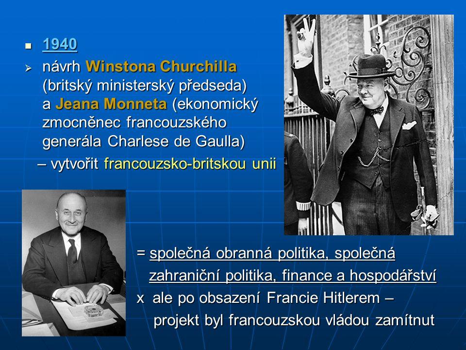 1940 1940  návrh Winstona Churchilla (britský ministerský předseda) a Jeana Monneta (ekonomický zmocněnec francouzského generála Charlese de Gaulla)