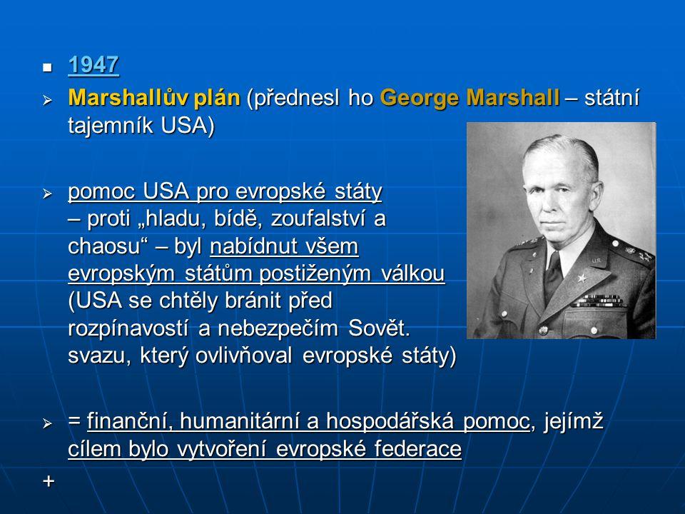 """1947 1947  Marshallův plán (přednesl ho George Marshall – státní tajemník USA)  pomoc USA pro evropské státy – proti """"hladu, bídě, zoufalství a chao"""