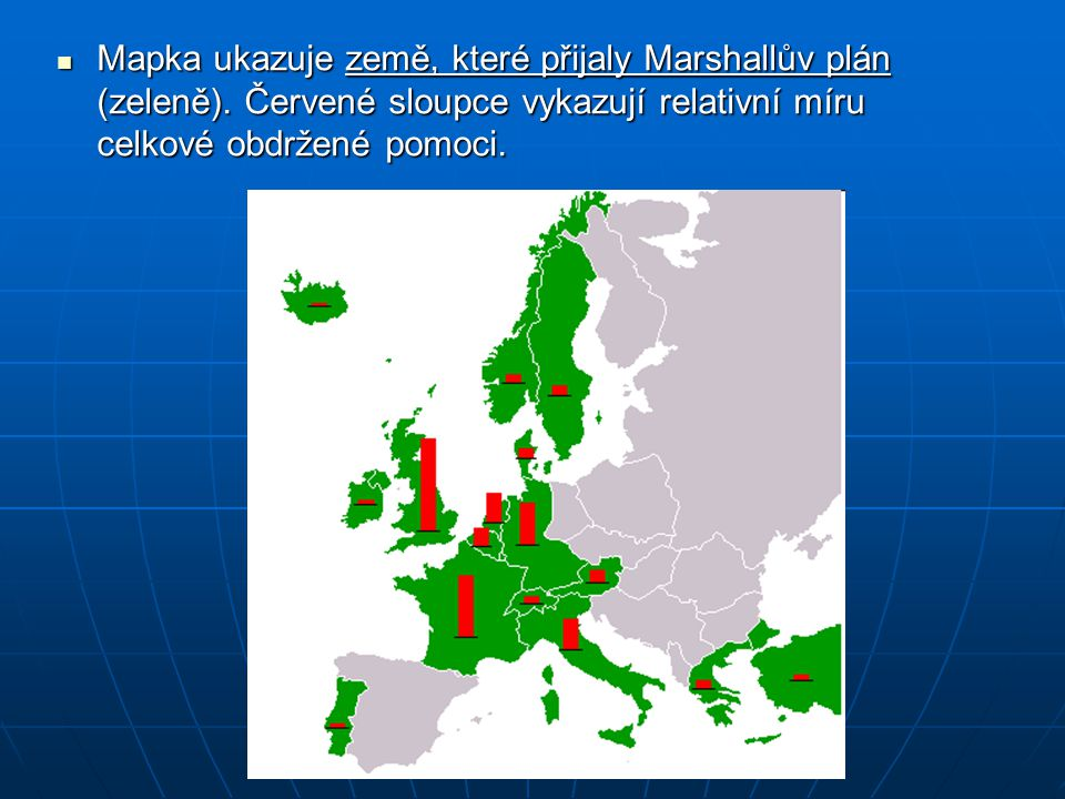 Mapka ukazuje země, které přijaly Marshallův plán (zeleně). Červené sloupce vykazují relativní míru celkové obdržené pomoci. Mapka ukazuje země, které