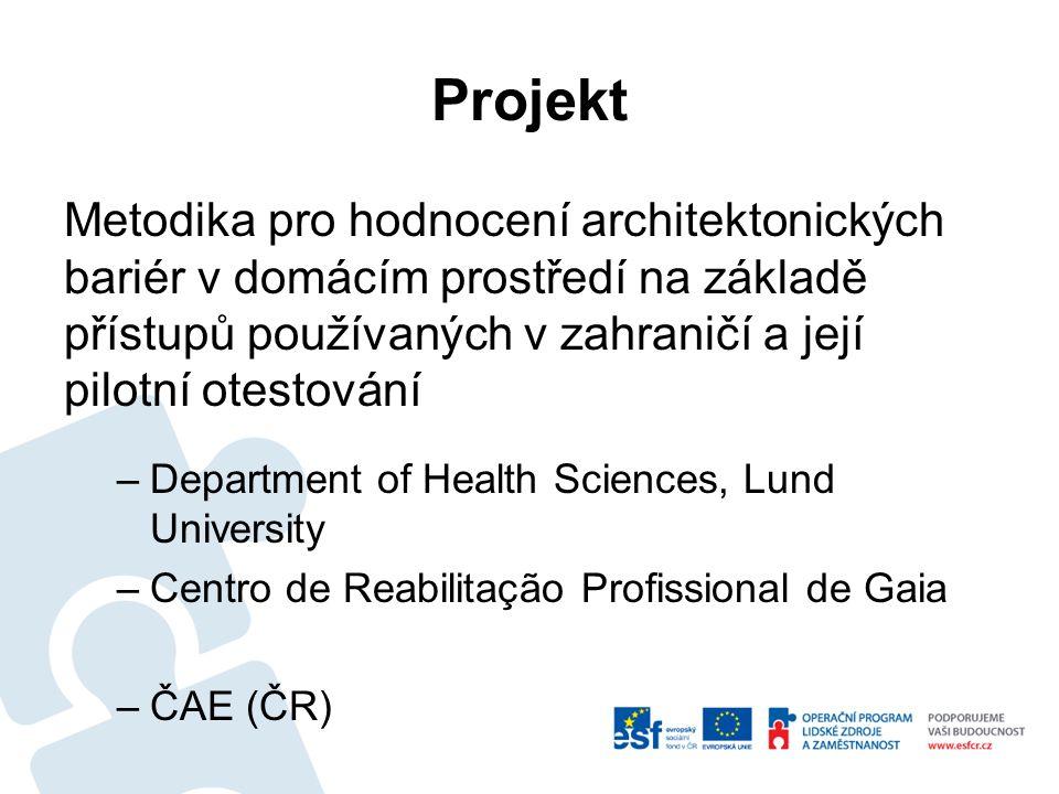 Projekt Metodika pro hodnocení architektonických bariér v domácím prostředí na základě přístupů používaných v zahraničí a její pilotní otestování –Department of Health Sciences, Lund University –Centro de Reabilitação Profissional de Gaia –ČAE (ČR)