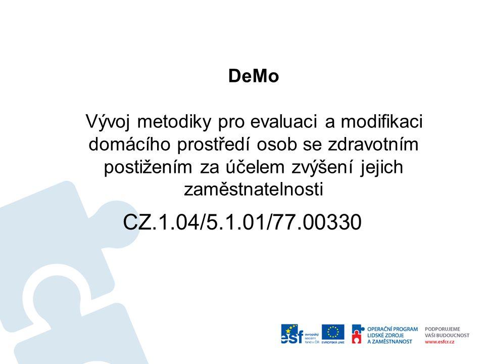 DeMo Vývoj metodiky pro evaluaci a modifikaci domácího prostředí osob se zdravotním postižením za účelem zvýšení jejich zaměstnatelnosti CZ.1.04/5.1.01/77.00330
